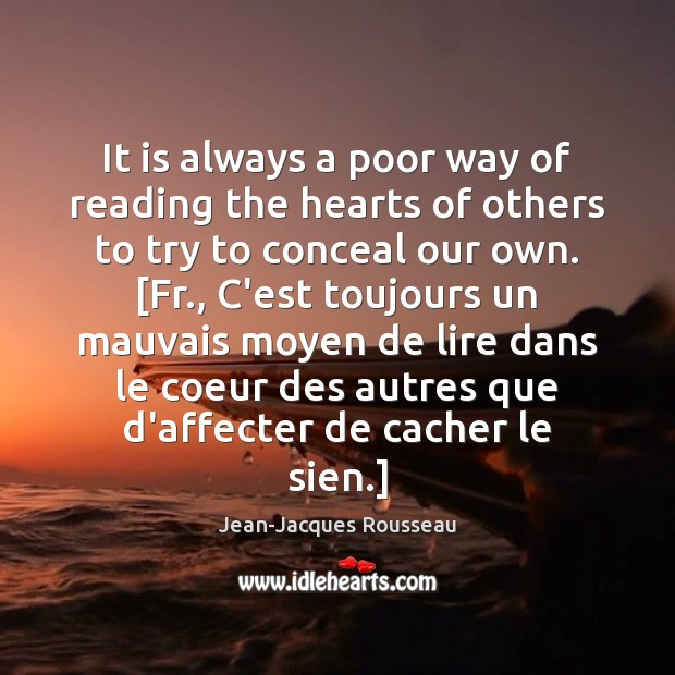 It is always a poor way of reading the hearts of others Jean-Jacques Rousseau Picture Quote