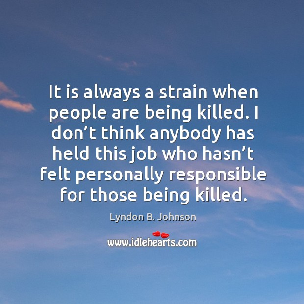 It is always a strain when people are being killed. Image
