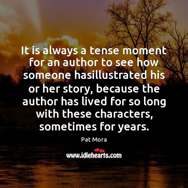 It is always a tense moment for an author to see how Pat Mora Picture Quote