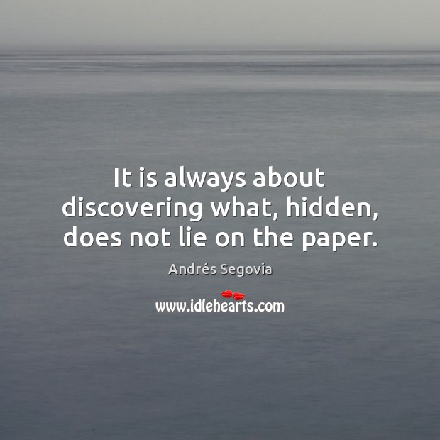 Image, It is always about discovering what, hidden, does not lie on the paper.