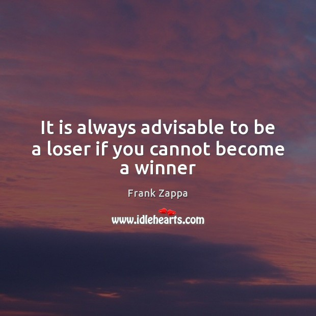 Image, It is always advisable to be a loser if you cannot become a winner
