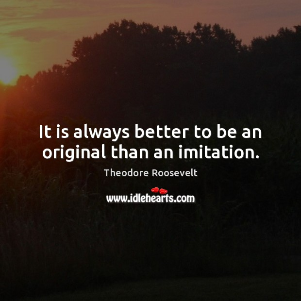 Image, It is always better to be an original than an imitation.