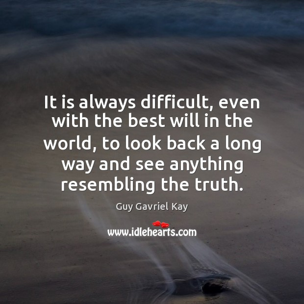It is always difficult, even with the best will in the world, Guy Gavriel Kay Picture Quote