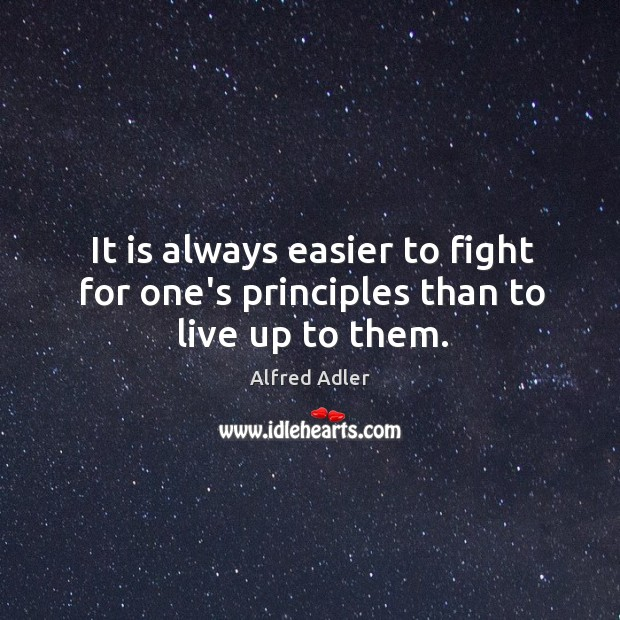Image, It is always easier to fight for one's principles than to live up to them.