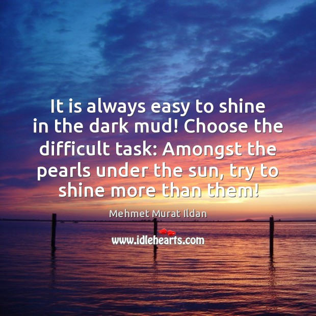 It is always easy to shine in the dark mud! Choose the Image