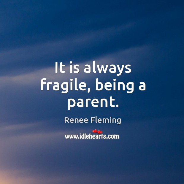 It is always fragile, being a parent. Image