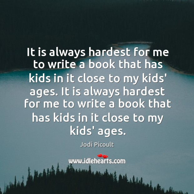 It is always hardest for me to write a book that has Image