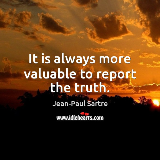 It is always more valuable to report the truth. Image