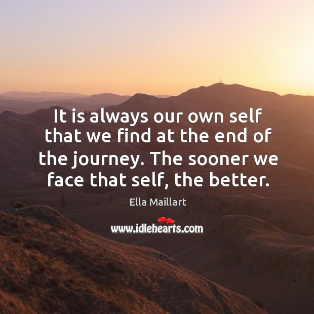 Image, It is always our own self that we find at the end of the journey. The sooner we face that self, the better.