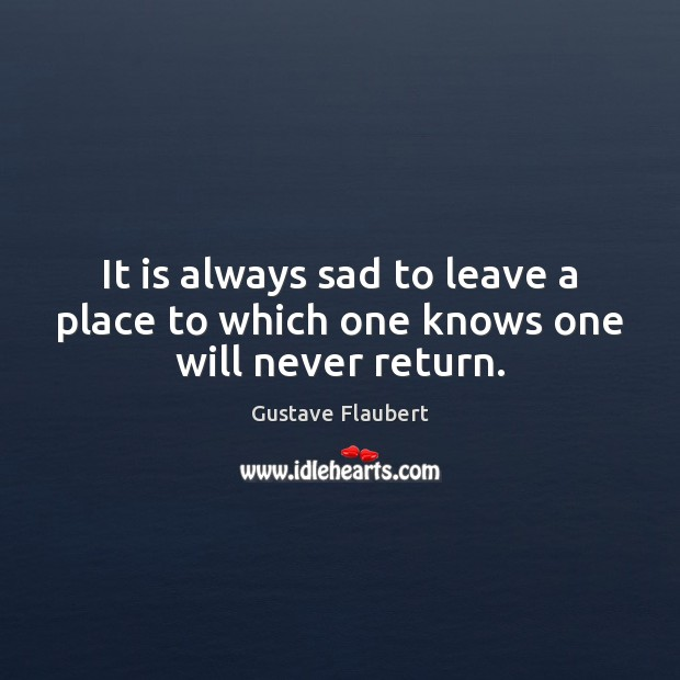 Image, It is always sad to leave a place to which one knows one will never return.