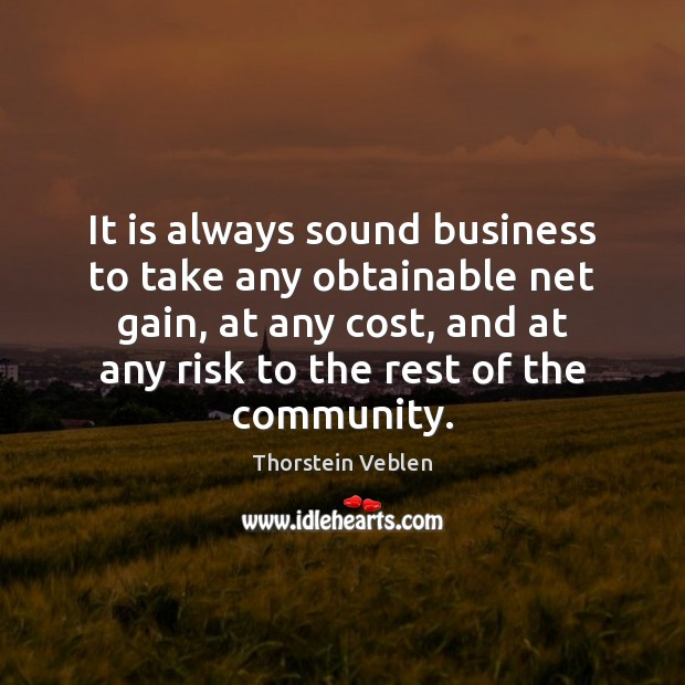 It is always sound business to take any obtainable net gain, at Thorstein Veblen Picture Quote