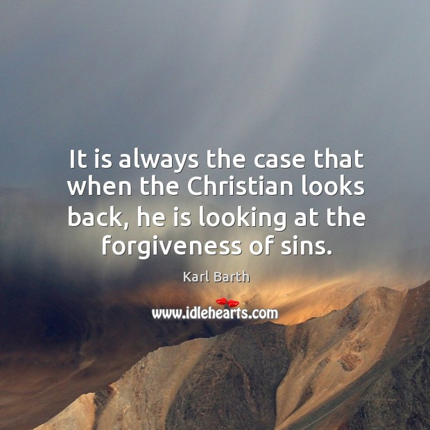 It is always the case that when the christian looks back, he is looking at the forgiveness of sins. Image