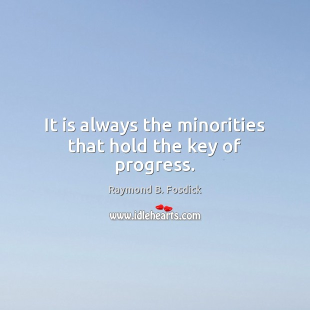 It is always the minorities that hold the key of progress. Image