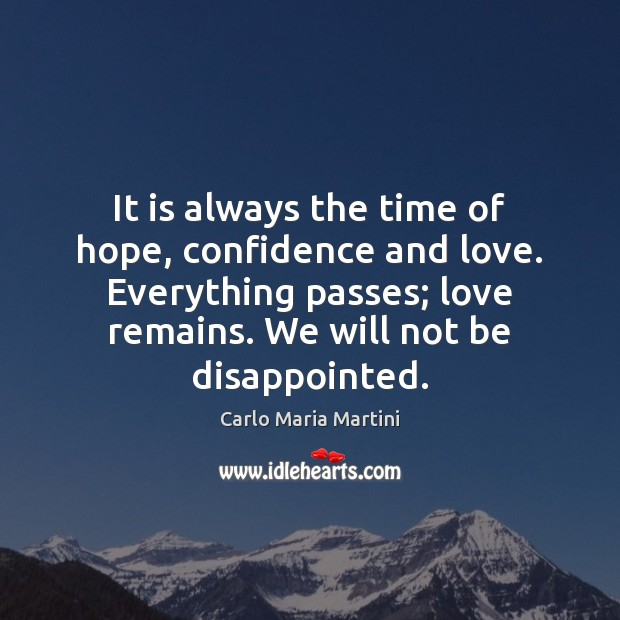 Image, It is always the time of hope, confidence and love. Everything passes;
