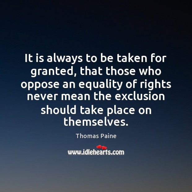 It is always to be taken for granted, that those who oppose Image