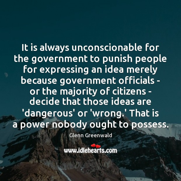 It is always unconscionable for the government to punish people for expressing Glenn Greenwald Picture Quote