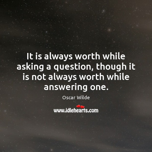 It is always worth while asking a question, though it is not Image