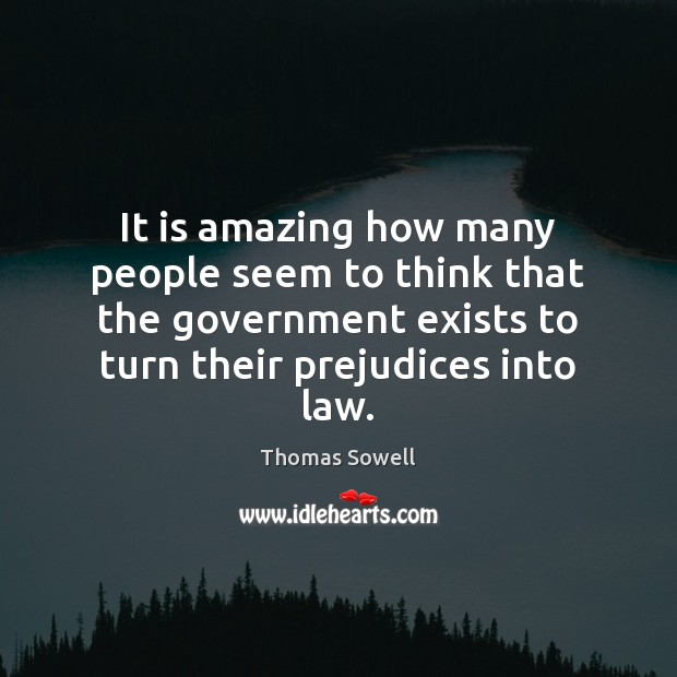 It is amazing how many people seem to think that the government Thomas Sowell Picture Quote