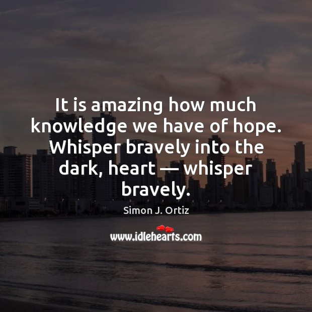 It is amazing how much knowledge we have of hope. Whisper bravely Image