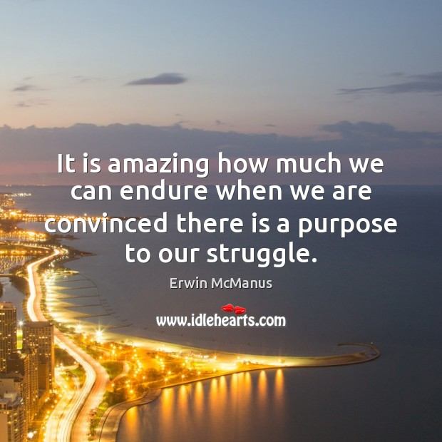 It is amazing how much we can endure when we are convinced Image