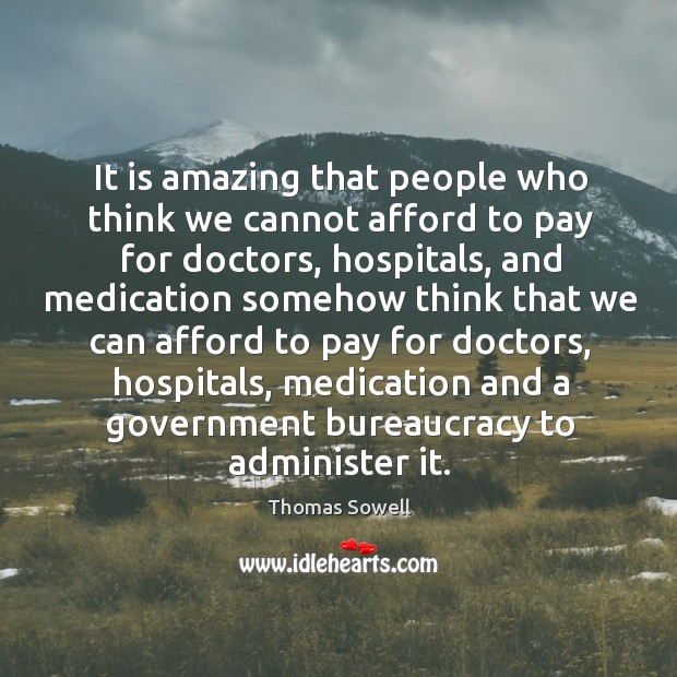 Image, It is amazing that people who think we cannot afford to pay for doctors