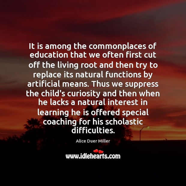 It is among the commonplaces of education that we often first cut Image