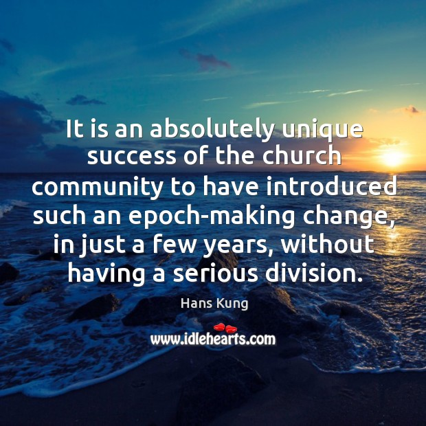 It is an absolutely unique success of the church community to have introduced such an epoch-making change Image