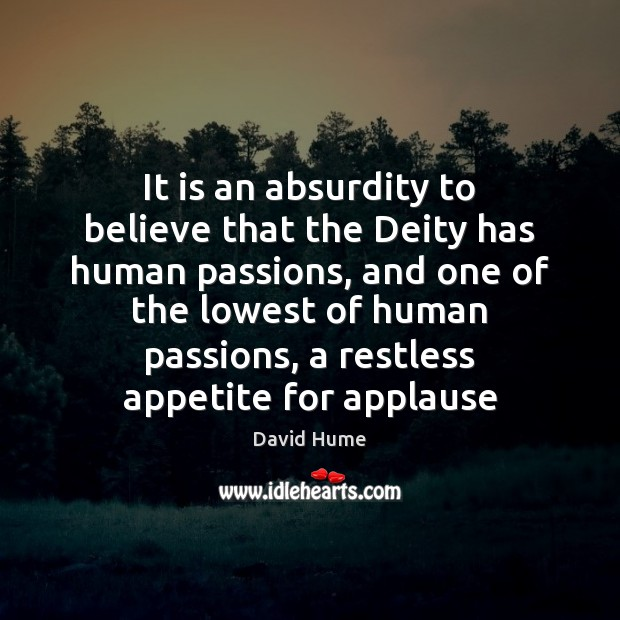 It is an absurdity to believe that the Deity has human passions, David Hume Picture Quote
