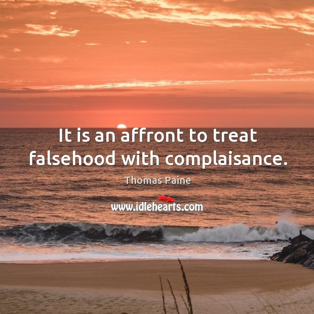 Image, It is an affront to treat falsehood with complaisance.