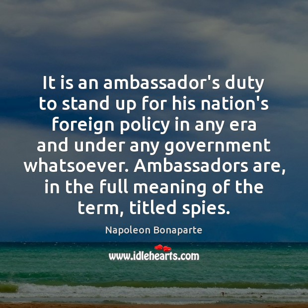 It is an ambassador's duty to stand up for his nation's foreign Napoleon Bonaparte Picture Quote