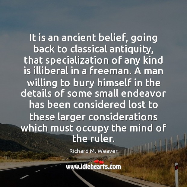 It is an ancient belief, going back to classical antiquity, that specialization Image