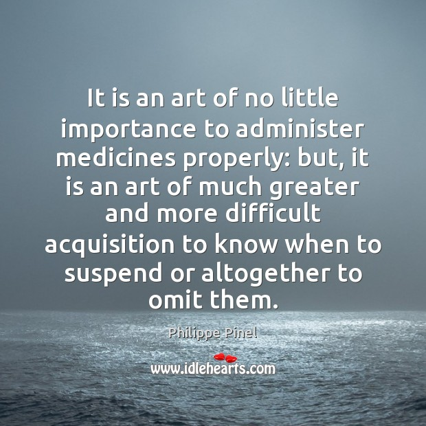 Image, It is an art of no little importance to administer medicines properly: