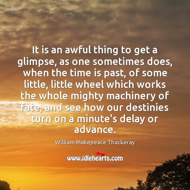 It is an awful thing to get a glimpse, as one sometimes William Makepeace Thackeray Picture Quote