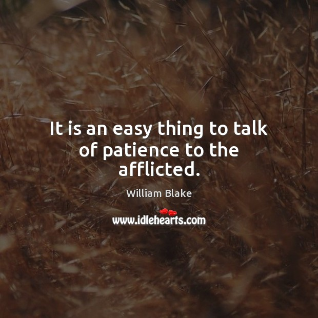 It is an easy thing to talk of patience to the afflicted. Image