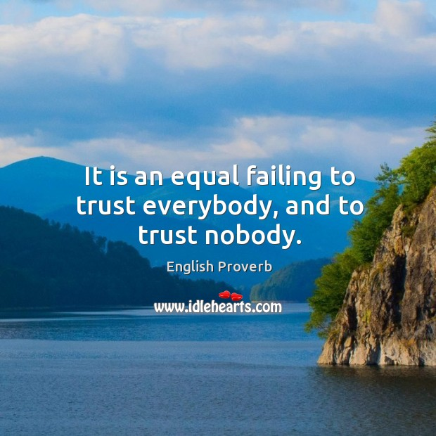 Image, It is an equal failing to trust everybody, and to trust nobody.