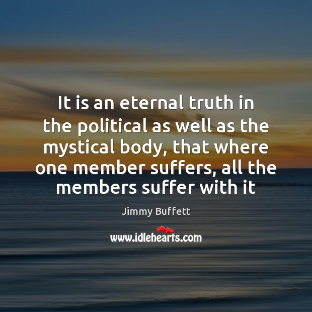 It is an eternal truth in the political as well as the Eternal Truth Quotes Image