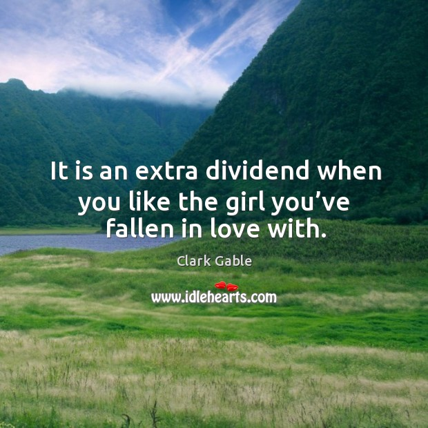 It is an extra dividend when you like the girl you've fallen in love with. Image
