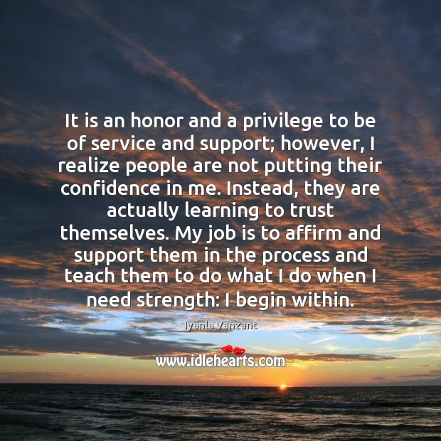 It is an honor and a privilege to be of service and Image