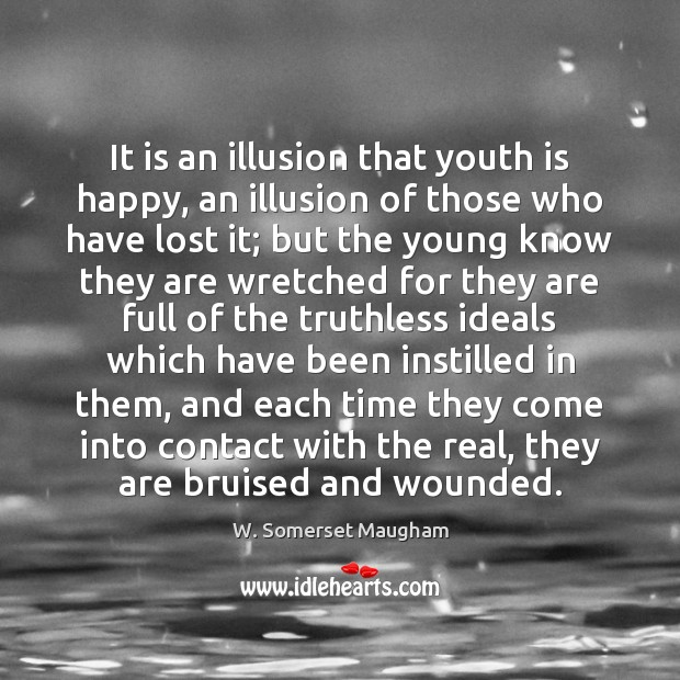 It is an illusion that youth is happy, an illusion of those Image