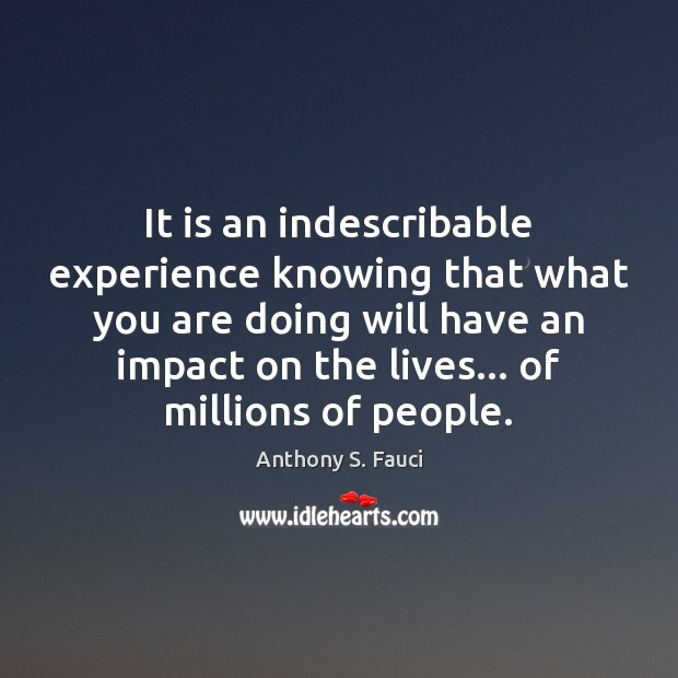 It is an indescribable experience knowing that what you are doing will Image