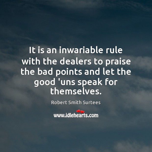 It is an inwariable rule with the dealers to praise the bad Robert Smith Surtees Picture Quote