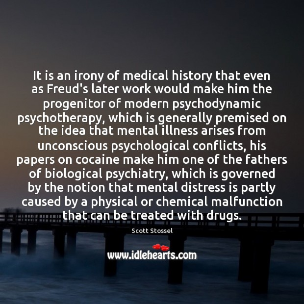 It is an irony of medical history that even as Freud's later Medical Quotes Image