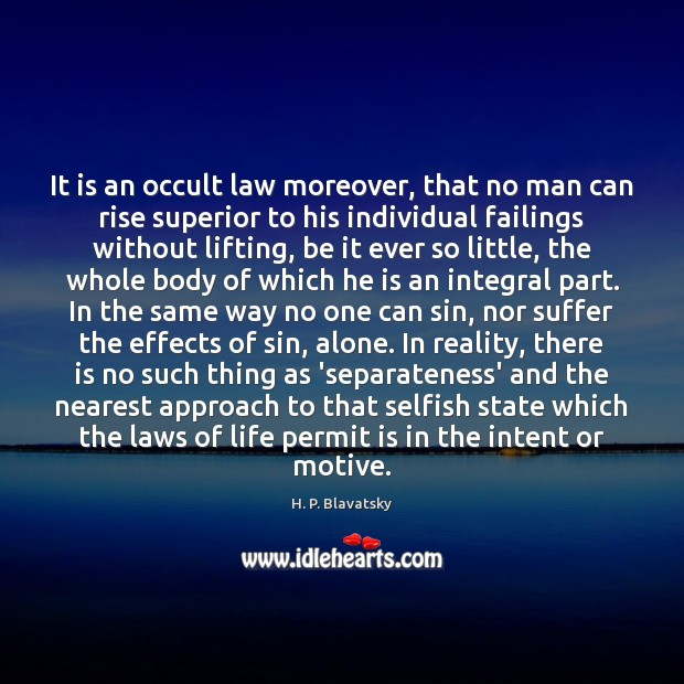 It is an occult law moreover, that no man can rise superior H. P. Blavatsky Picture Quote