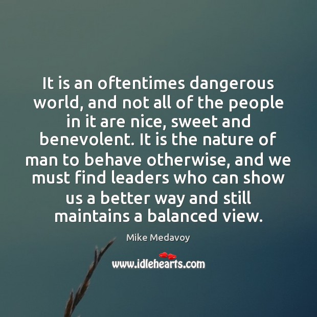 It is an oftentimes dangerous world, and not all of the people Image