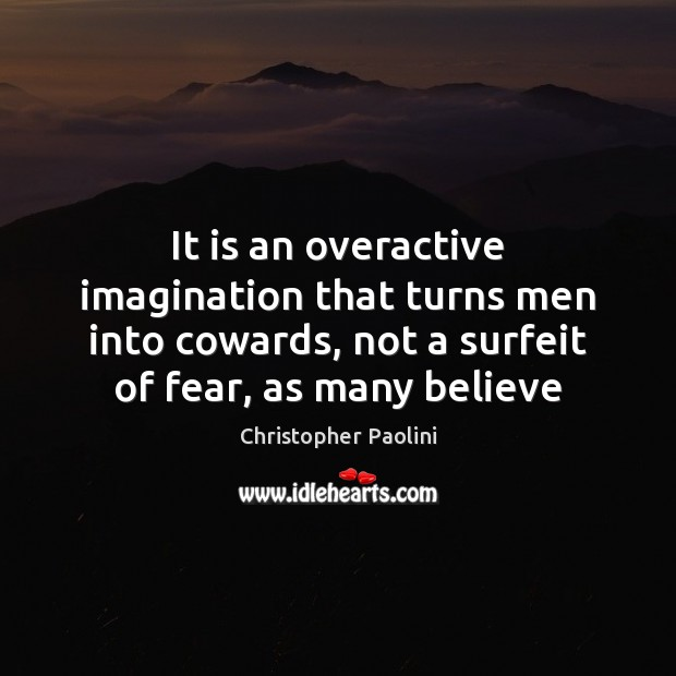 It is an overactive imagination that turns men into cowards, not a Christopher Paolini Picture Quote