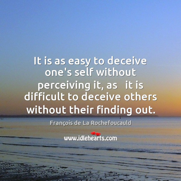 Image, It is as easy to deceive one's self without perceiving it, as