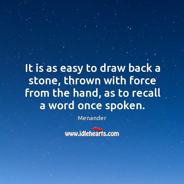 It is as easy to draw back a stone, thrown with force Menander Picture Quote