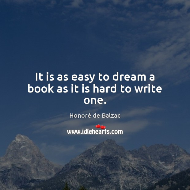 Image, It is as easy to dream a book as it is hard to write one.