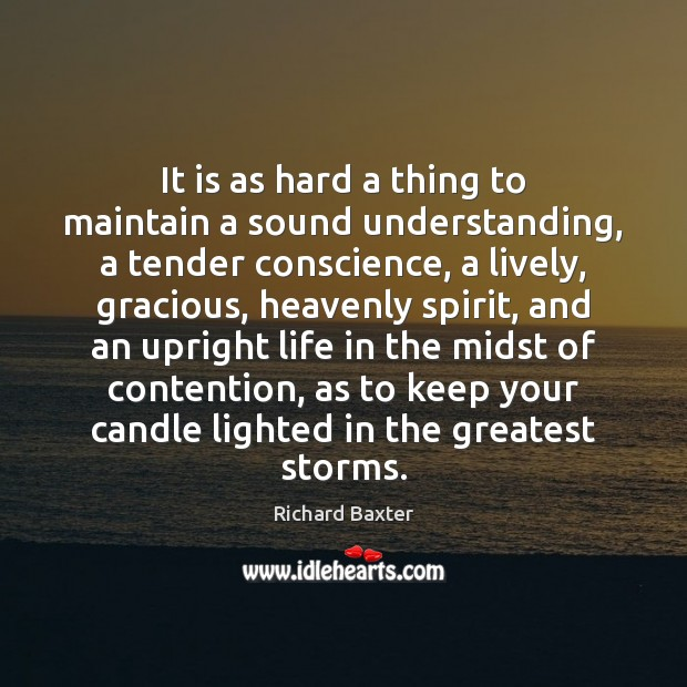 It is as hard a thing to maintain a sound understanding, a Richard Baxter Picture Quote