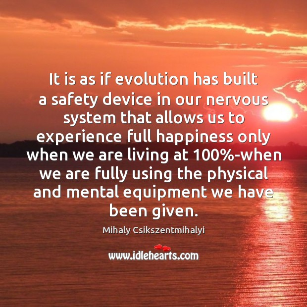 It is as if evolution has built a safety device in our Mihaly Csikszentmihalyi Picture Quote